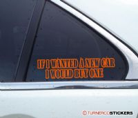 """ If I wanted a new car I would buy one "" Funny classic, retro car stickers / decals"